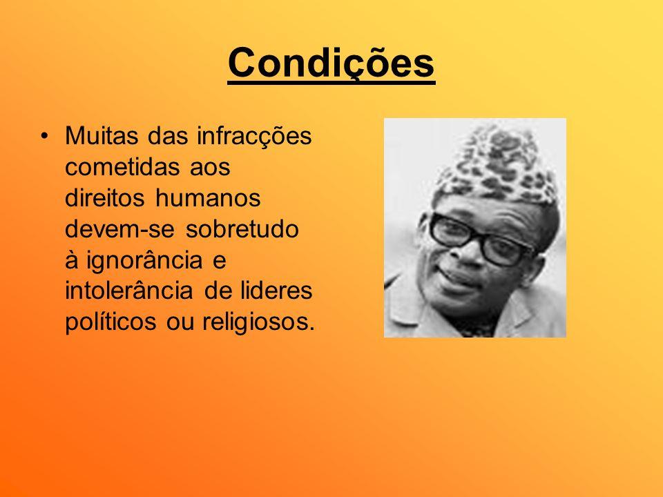 Condições Muitas das infracções cometidas aos direitos humanos devem-se sobretudo à ignorância e intolerância de lideres políticos ou religiosos.