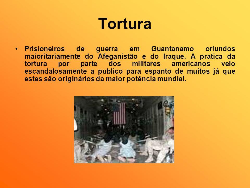 Tortura Prisioneiros de guerra em Guantanamo oriundos maioritariamente do Afeganistão e do Iraque. A pratica da tortura por parte dos militares americ