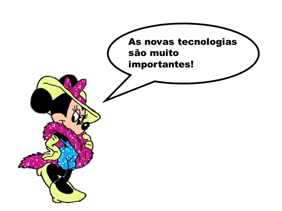 As novas tecnologias são muito importantes!