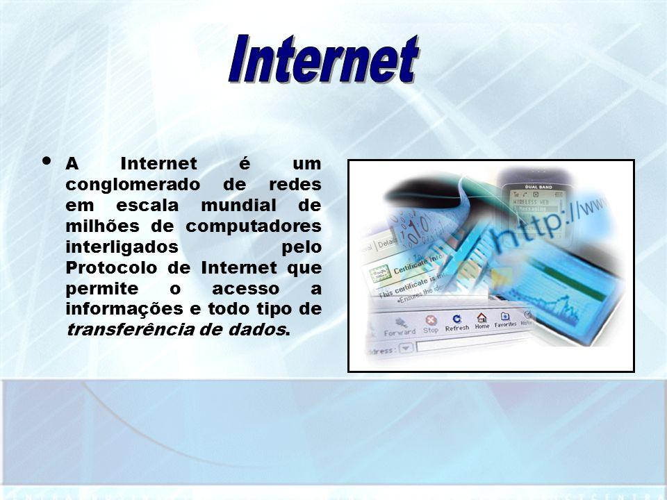 A Internet é um conglomerado de redes em escala mundial de milhões de computadores interligados pelo Protocolo de Internet que permite o acesso a info