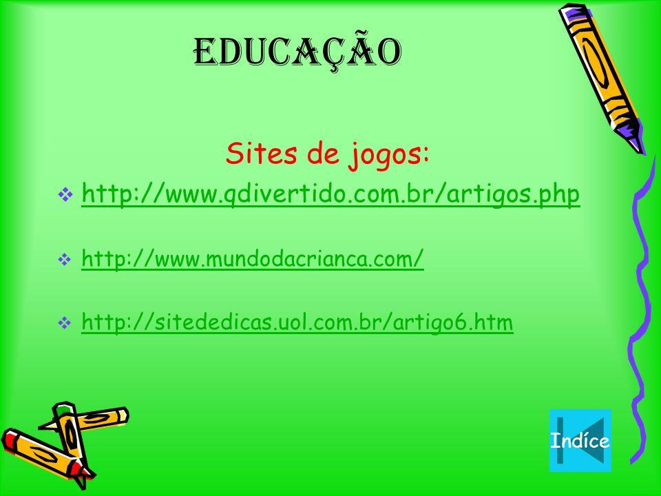 Sites de jogos: http://www.qdivertido.com.br/artigos.php http://www.mundodacrianca.com/ http://sitededicas.uol.com.br/artigo6.htm Indíce