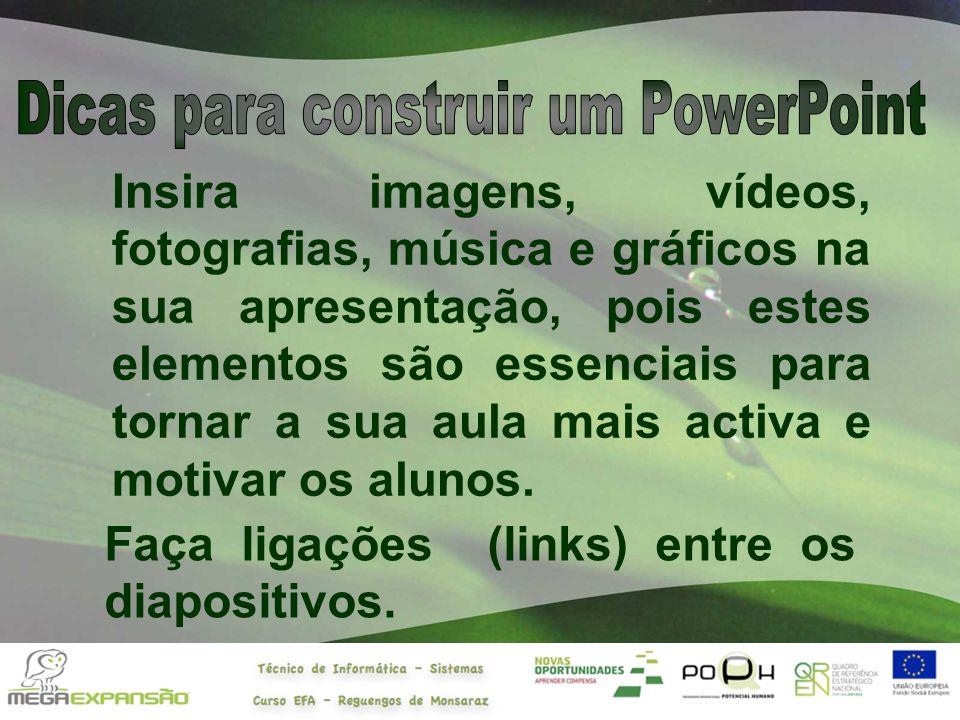 Insira imagens, vídeos, fotografias, música e gráficos na sua apresentação, pois estes elementos são essenciais para tornar a sua aula mais activa e m