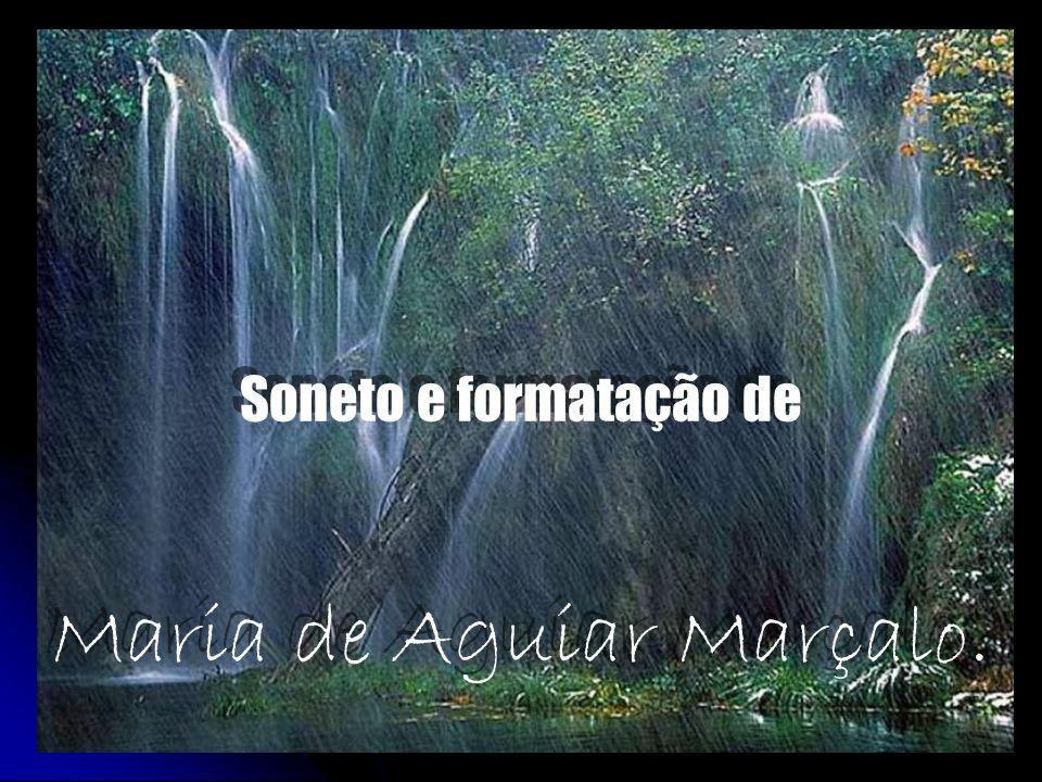 Soneto e formatação de Maria de Aguiar Marçalo. Soneto e formatação de Maria de Aguiar Marçalo.