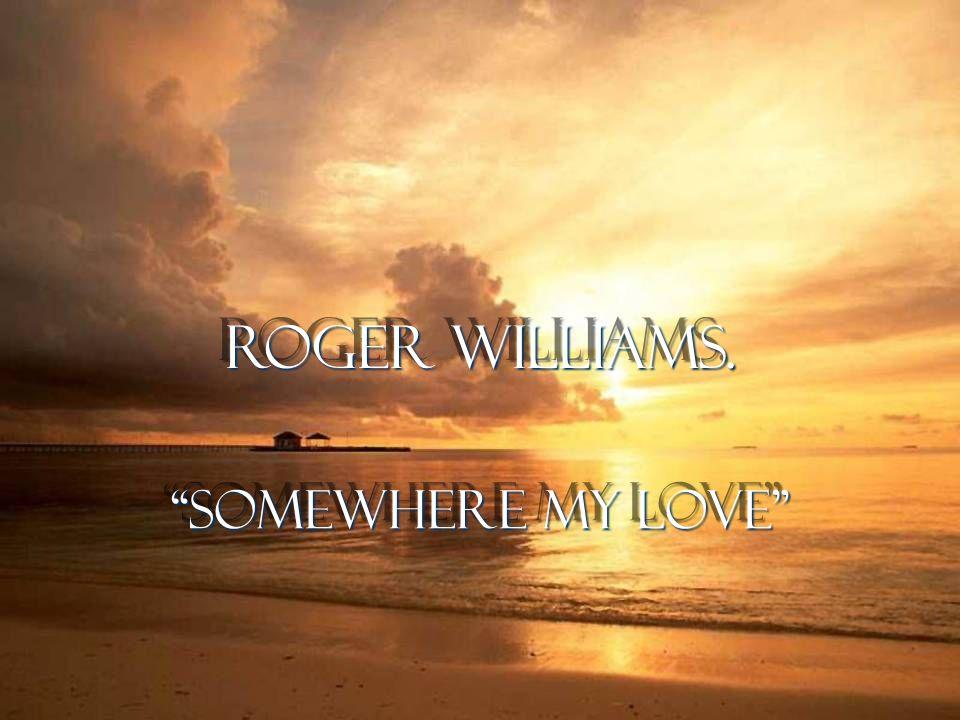 Somewhere my love Roger Williams.