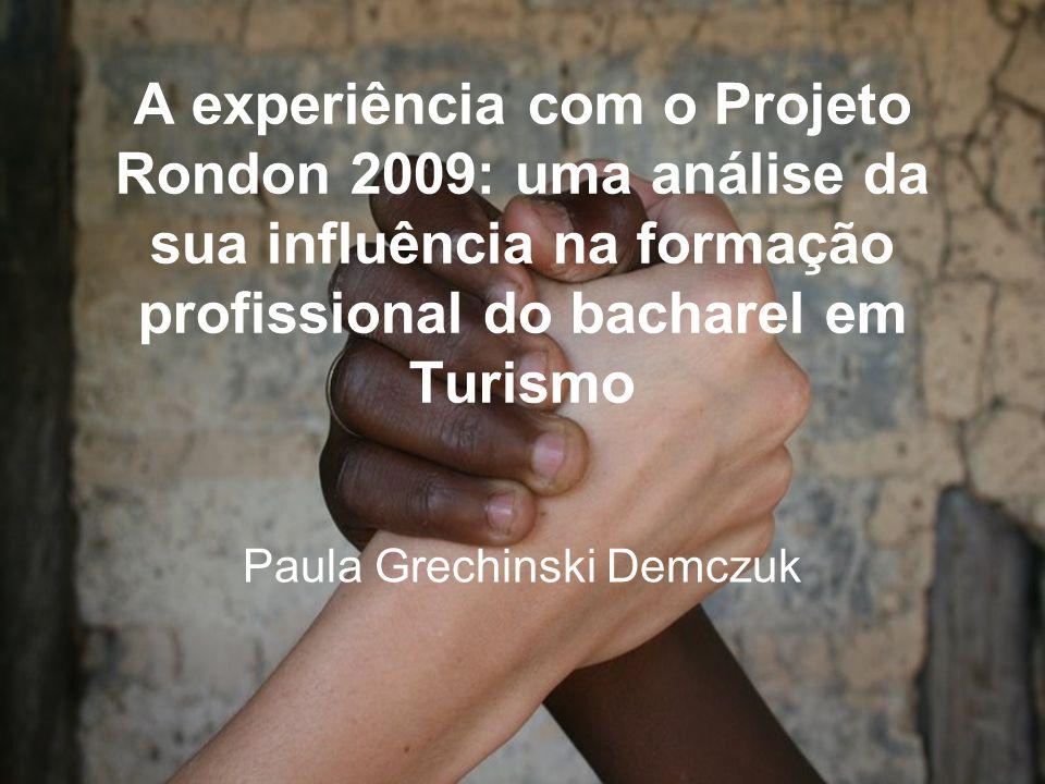 A experiência com o Projeto Rondon 2009: uma análise da sua influência na formação profissional do bacharel em Turismo Paula Grechinski Demczuk