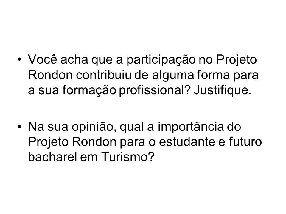 Você acha que a participação no Projeto Rondon contribuiu de alguma forma para a sua formação profissional.