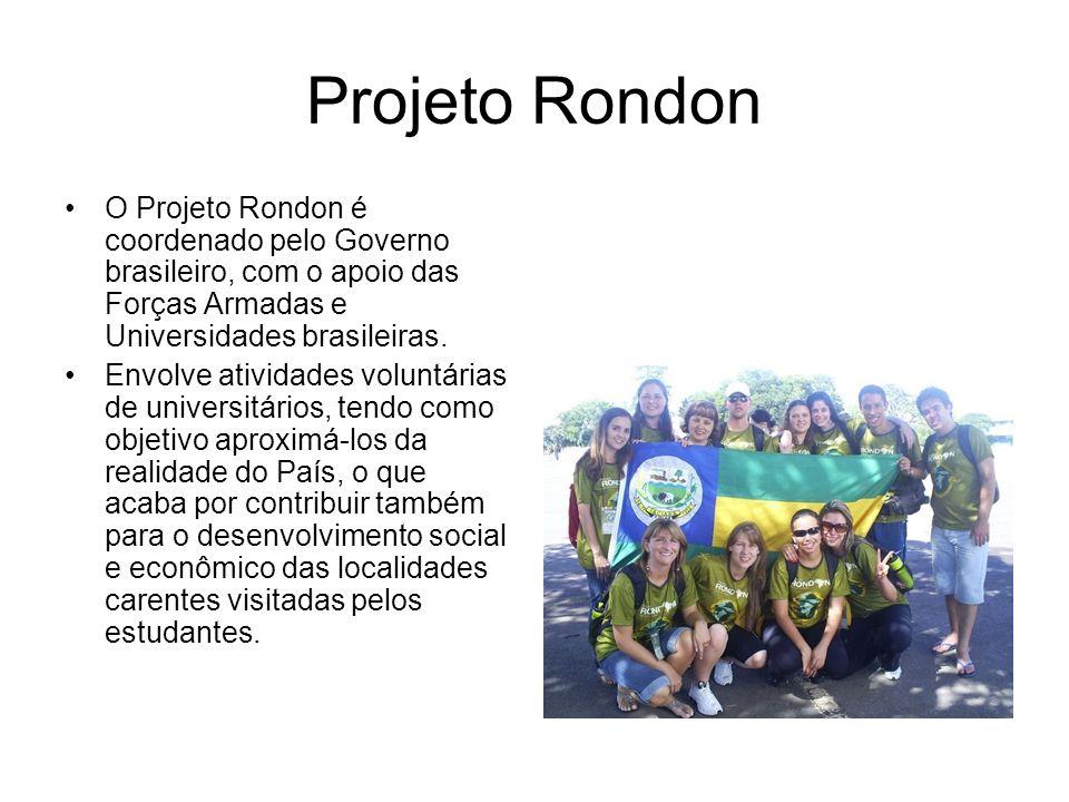 Projeto Rondon O Projeto Rondon é coordenado pelo Governo brasileiro, com o apoio das Forças Armadas e Universidades brasileiras.
