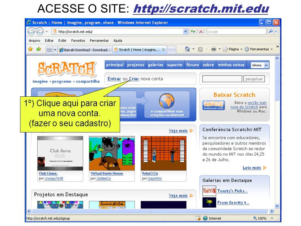 ACESSE O SITE: http://scratch.mit.edu 1º) Clique aqui para criar uma nova conta. (fazer o seu cadastro)