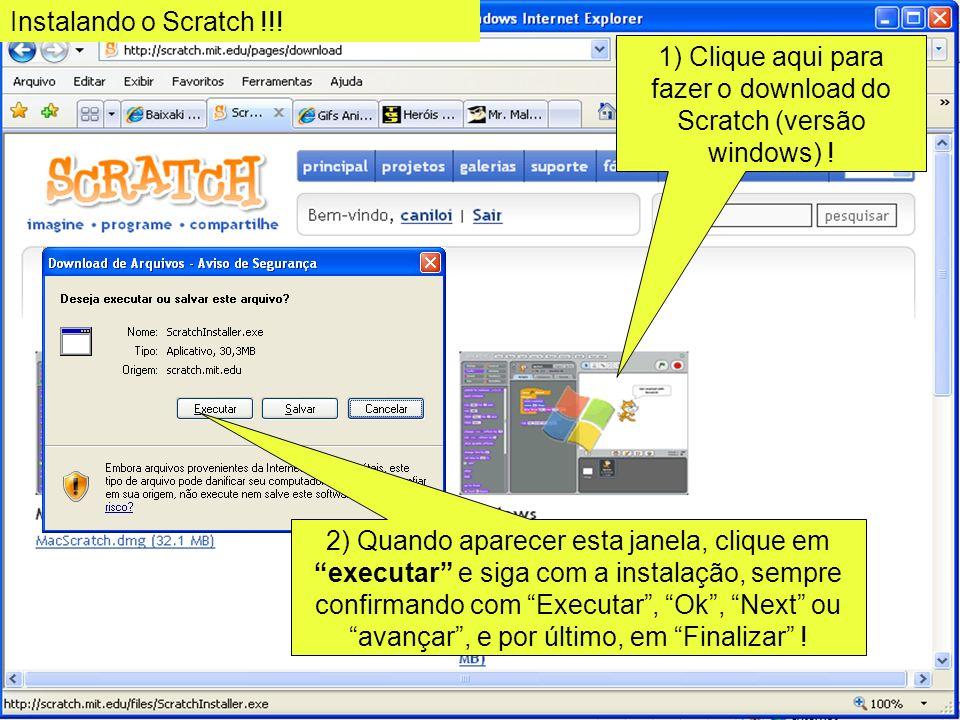 1) Clique aqui para fazer o download do Scratch (versão windows) ! 2) Quando aparecer esta janela, clique em executar e siga com a instalação, sempre