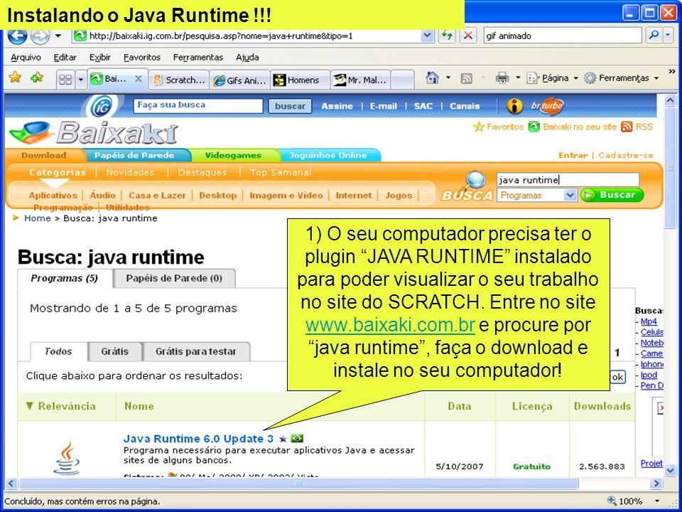 Instalando o Java Runtime !!! 1) O seu computador precisa ter o plugin JAVA RUNTIME instalado para poder visualizar o seu trabalho no site do SCRATCH.