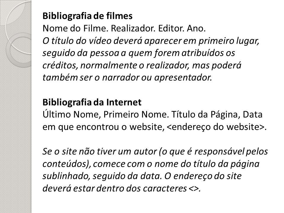 Bibliografia de filmes Nome do Filme. Realizador. Editor. Ano. O título do vídeo deverá aparecer em primeiro lugar, seguido da pessoa a quem forem atr