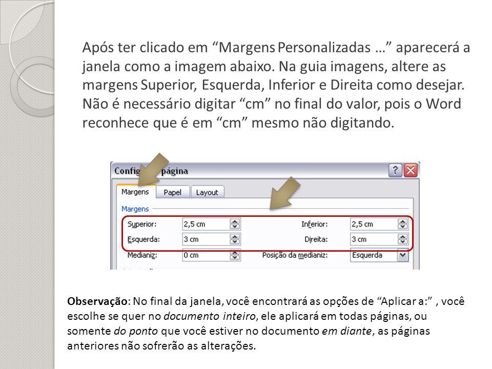 Após ter clicado em Margens Personalizadas … aparecerá a janela como a imagem abaixo. Na guia imagens, altere as margens Superior, Esquerda, Inferior