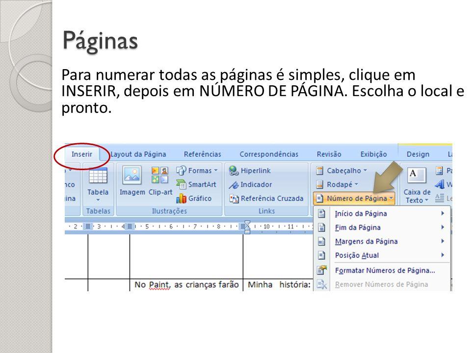 Páginas Para numerar todas as páginas é simples, clique em INSERIR, depois em NÚMERO DE PÁGINA. Escolha o local e pronto.