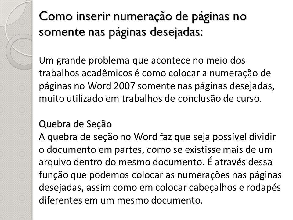 Como inserir numeração de páginas no somente nas páginas desejadas: Um grande problema que acontece no meio dos trabalhos acadêmicos é como colocar a
