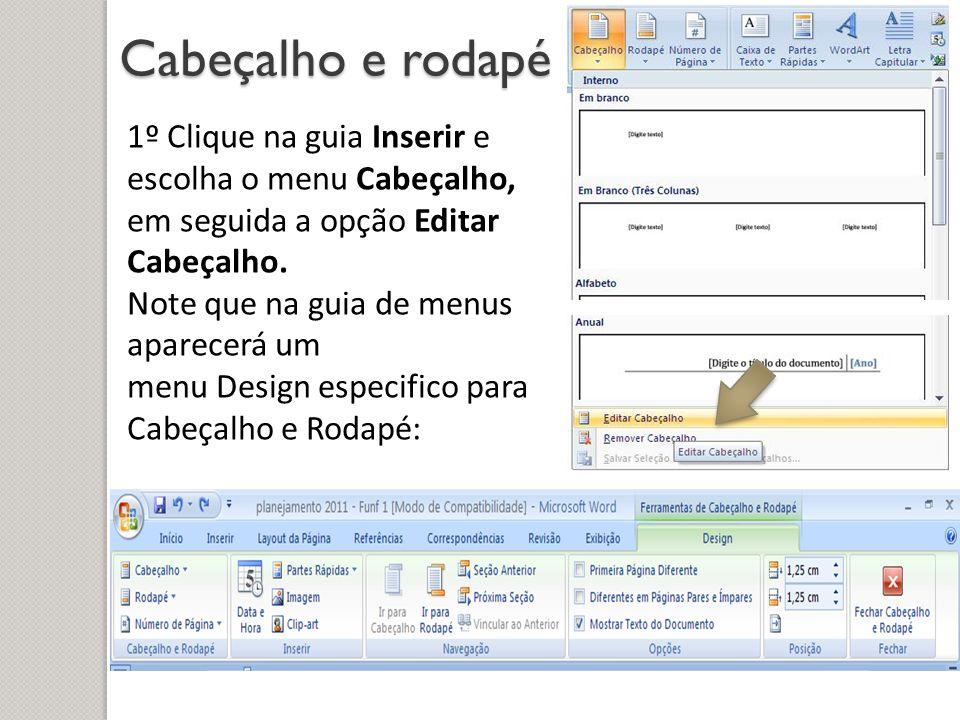 Cabeçalho e rodapé 1º Clique na guia Inserir e escolha o menu Cabeçalho, em seguida a opção Editar Cabeçalho. Note que na guia de menus aparecerá um m