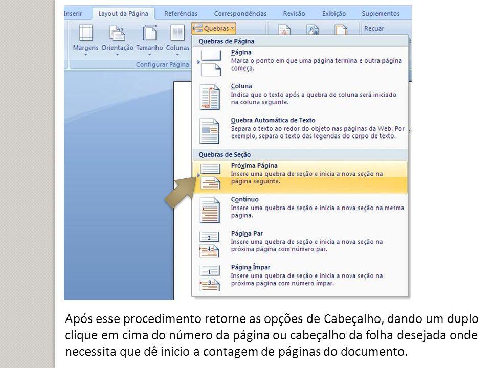 Após esse procedimento retorne as opções de Cabeçalho, dando um duplo clique em cima do número da página ou cabeçalho da folha desejada onde necessita