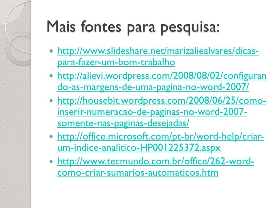 Mais fontes para pesquisa: http://www.slideshare.net/marizaliealvares/dicas- para-fazer-um-bom-trabalho http://www.slideshare.net/marizaliealvares/dic