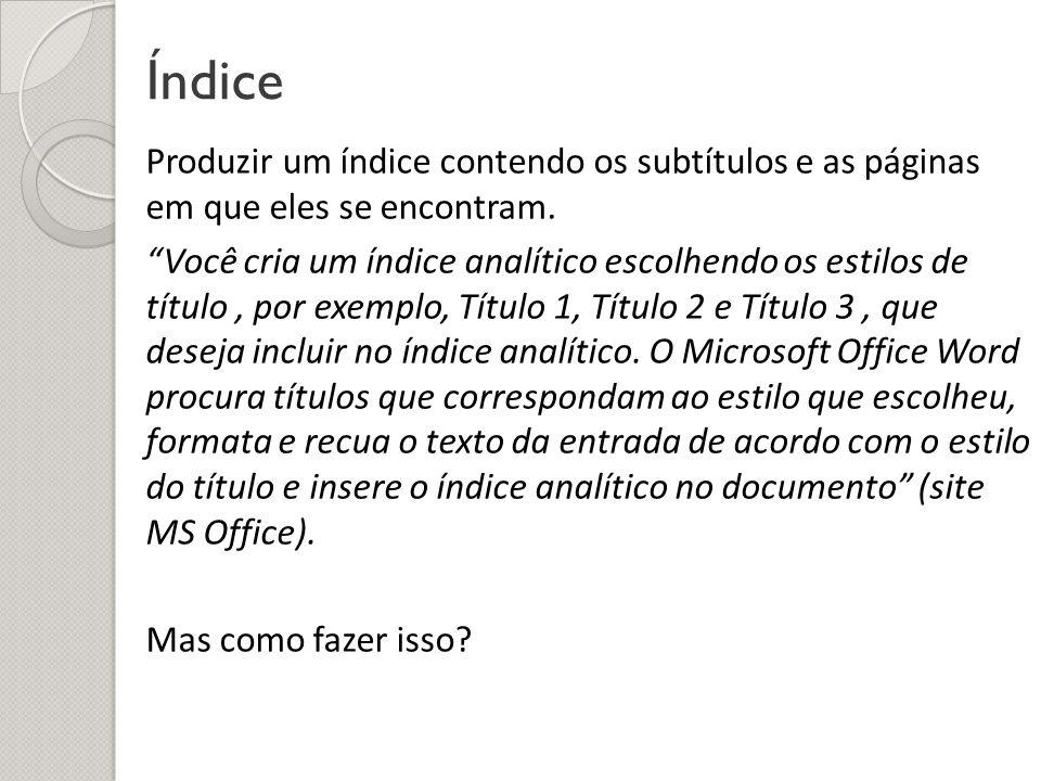 Índice Produzir um índice contendo os subtítulos e as páginas em que eles se encontram. Você cria um índice analítico escolhendo os estilos de título,