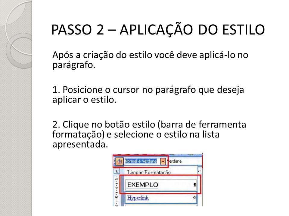 PASSO 2 – APLICAÇÃO DO ESTILO Após a criação do estilo você deve aplicá-lo no parágrafo. 1. Posicione o cursor no parágrafo que deseja aplicar o estil