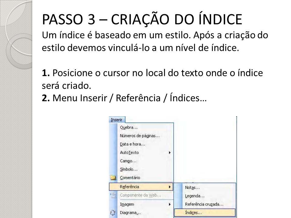 PASSO 3 – CRIAÇÃO DO ÍNDICE Um índice é baseado em um estilo. Após a criação do estilo devemos vinculá-lo a um nível de índice. 1. Posicione o cursor
