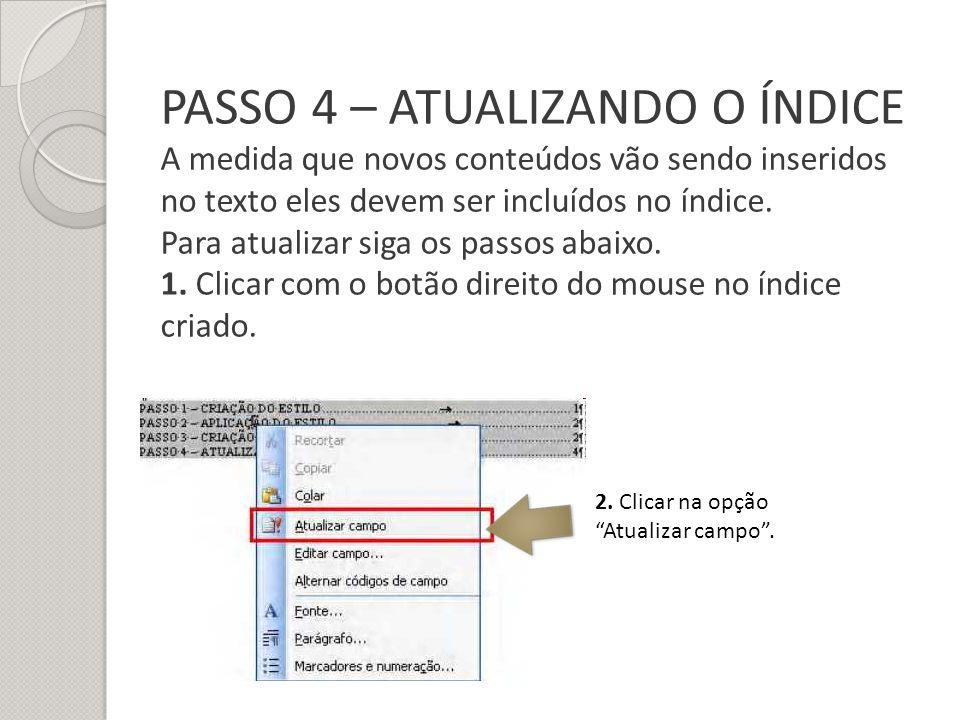 PASSO 4 – ATUALIZANDO O ÍNDICE A medida que novos conteúdos vão sendo inseridos no texto eles devem ser incluídos no índice. Para atualizar siga os pa