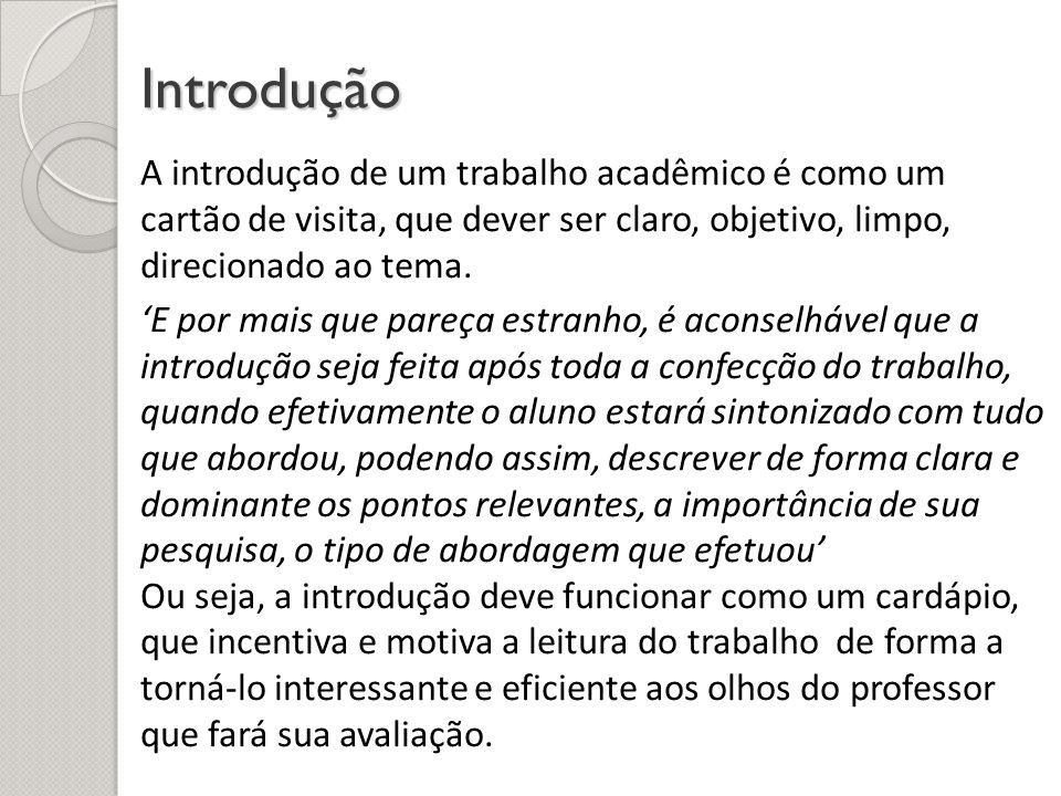 Introdução A introdução de um trabalho acadêmico é como um cartão de visita, que dever ser claro, objetivo, limpo, direcionado ao tema. E por mais que