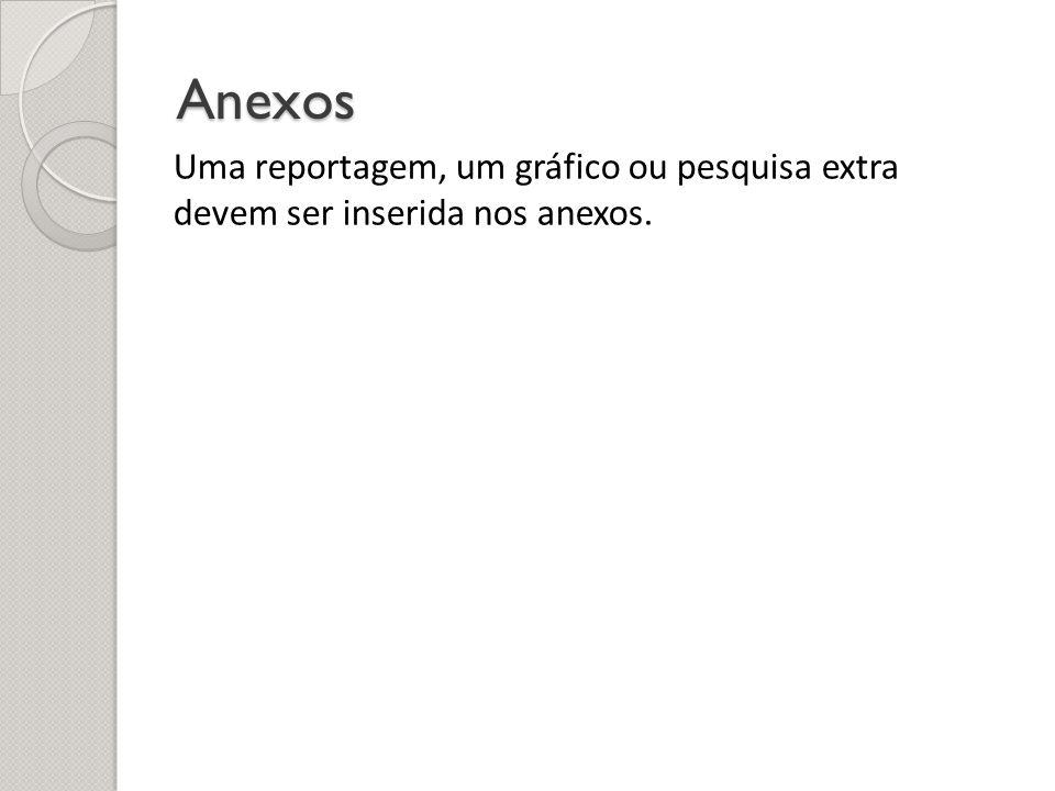 Anexos Uma reportagem, um gráfico ou pesquisa extra devem ser inserida nos anexos.