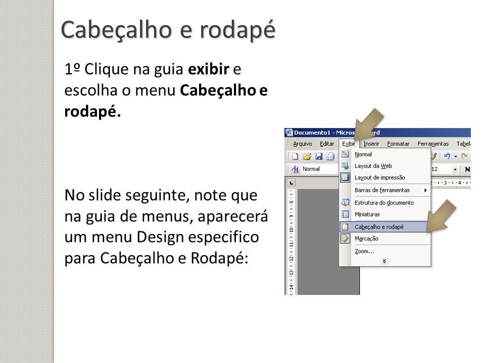 Cabeçalho e rodapé 1º Clique na guia exibir e escolha o menu Cabeçalho e rodapé. No slide seguinte, note que na guia de menus, aparecerá um menu Desig