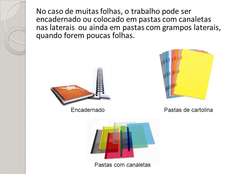 No caso de muitas folhas, o trabalho pode ser encadernado ou colocado em pastas com canaletas nas laterais ou ainda em pastas com grampos laterais, qu