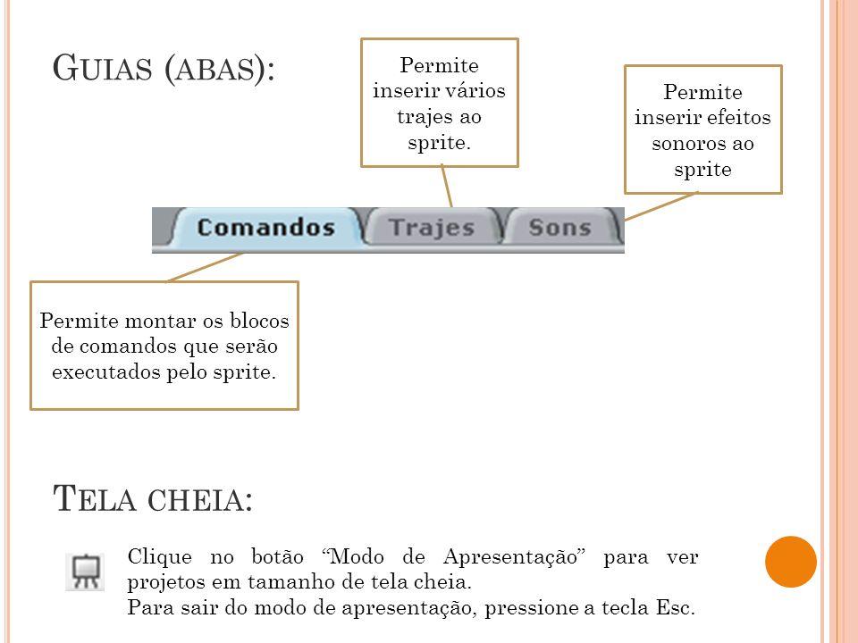 G UIAS ( ABAS ): Permite inserir efeitos sonoros ao sprite Permite inserir vários trajes ao sprite. Permite montar os blocos de comandos que serão exe