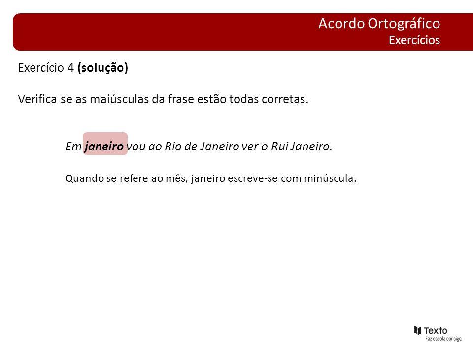 Exercício 4 (solução) Verifica se as maiúsculas da frase estão todas corretas. Em janeiro vou ao Rio de Janeiro ver o Rui Janeiro. Quando se refere ao