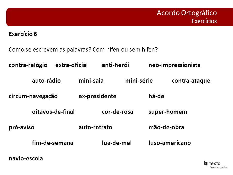 Exercício 6 Como se escrevem as palavras? Com hífen ou sem hífen? contra-relógioextra-oficialanti-heróineo-impressionista auto-rádiomini-saiamini-séri
