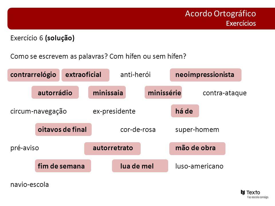 Exercício 6 (solução) Como se escrevem as palavras? Com hífen ou sem hífen? contrarrelógioextraoficialanti-heróineoimpressionista autorrádiominissaiam