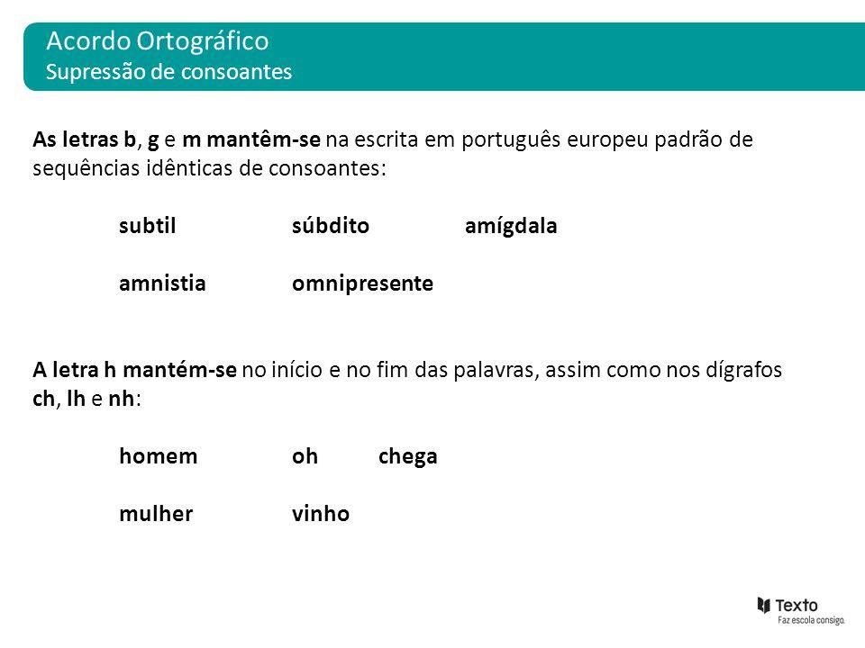 As letras b, g e m mantêm-se na escrita em português europeu padrão de sequências idênticas de consoantes: subtilsúbditoamígdala amnistiaomnipresente