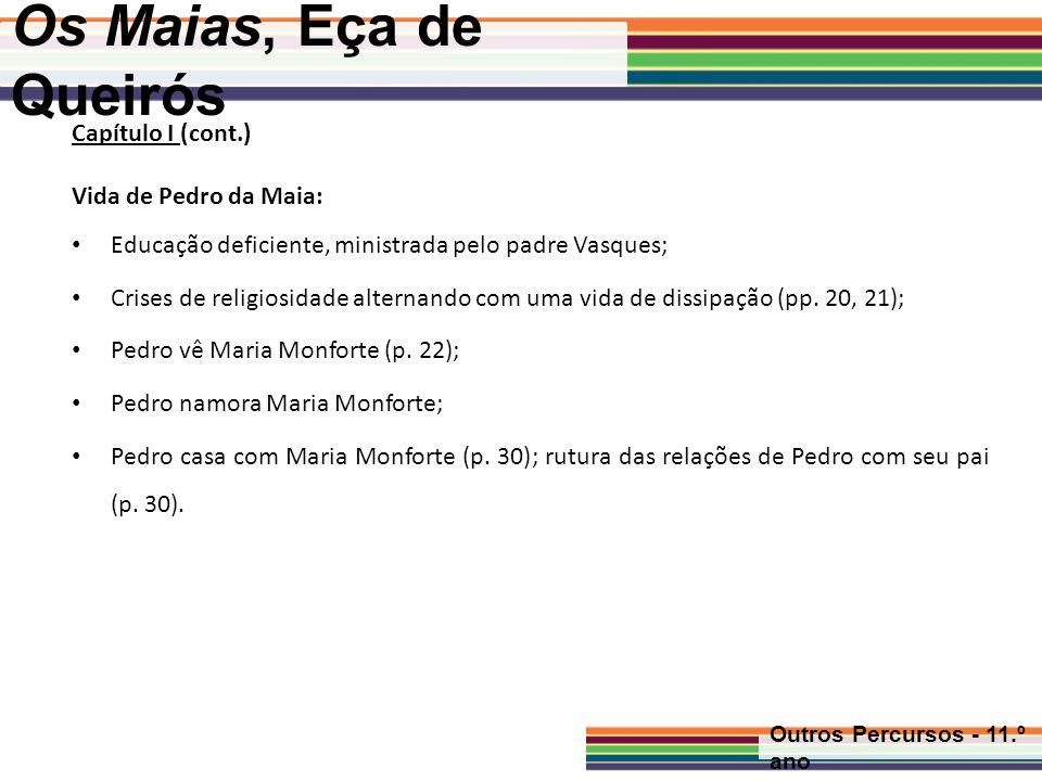 Os Maias, Eça de Queirós Outros Percursos - 11.º ano Capítulo II Vida de Pedro com Maria Monforte na atmosfera romântica dos anos 50; vida faustosa em Itália e em Paris; vida festiva e luxuosa em Lisboa (pp.