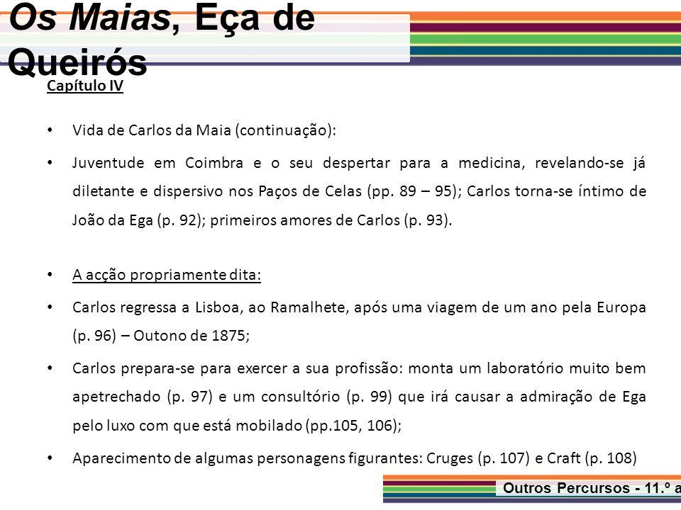Os Maias, Eça de Queirós Outros Percursos - 11.º ano Capítulo IV Vida de Carlos da Maia (continuação): Juventude em Coimbra e o seu despertar para a m