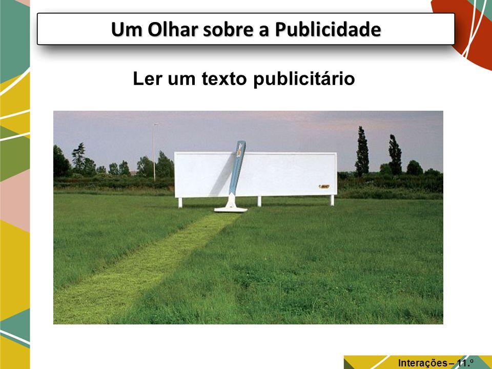 Um Olhar sobre a Publicidade Ler um texto publicitário Interações – 11.º Ano