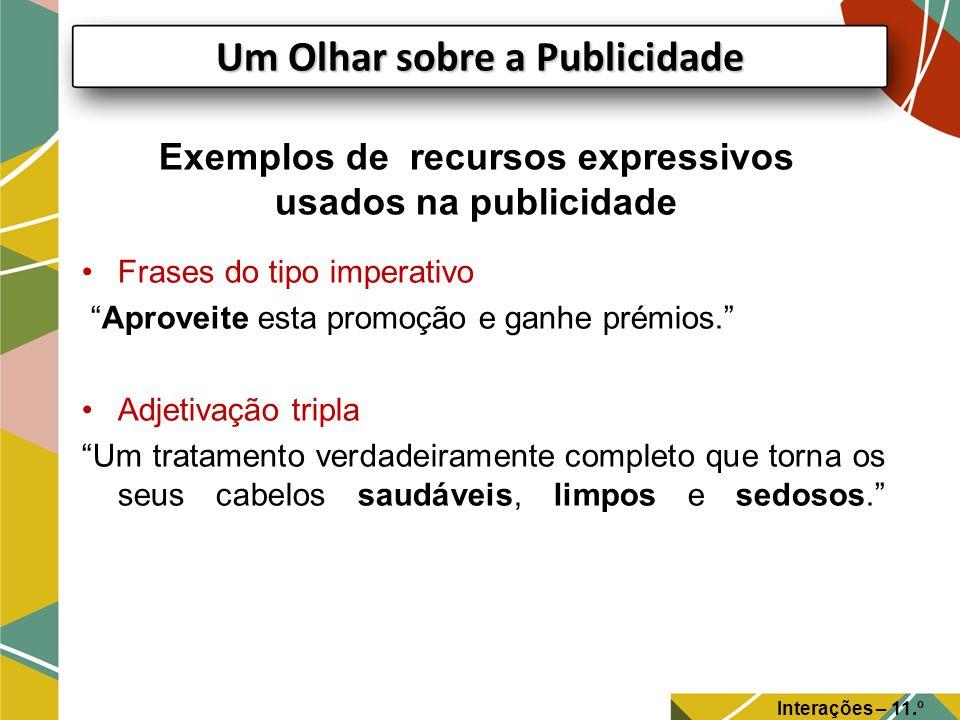 Exemplos de recursos expressivos usados na publicidade Frases do tipo imperativo Aproveite esta promoção e ganhe prémios. Adjetivação tripla Um tratam