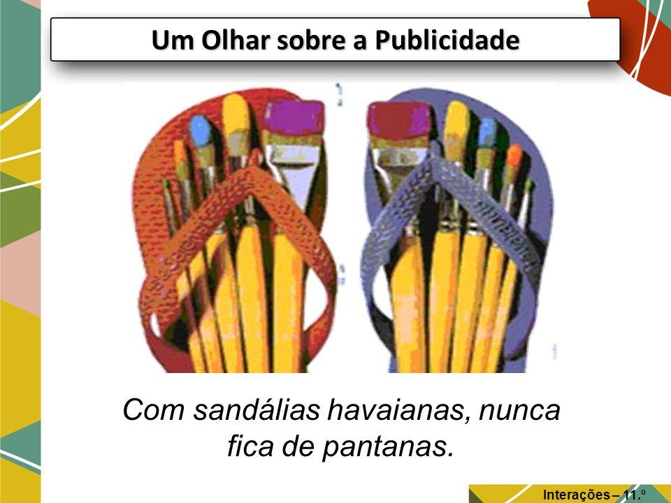 Com sandálias havaianas, nunca fica de pantanas. Um Olhar sobre a Publicidade Interações – 11.º Ano