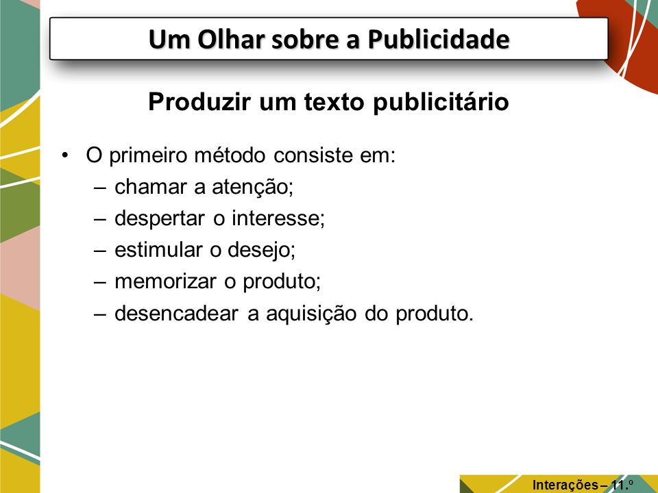 Produzir um texto publicitário O primeiro método consiste em: –chamar a atenção; –despertar o interesse; –estimular o desejo; –memorizar o produto; –d