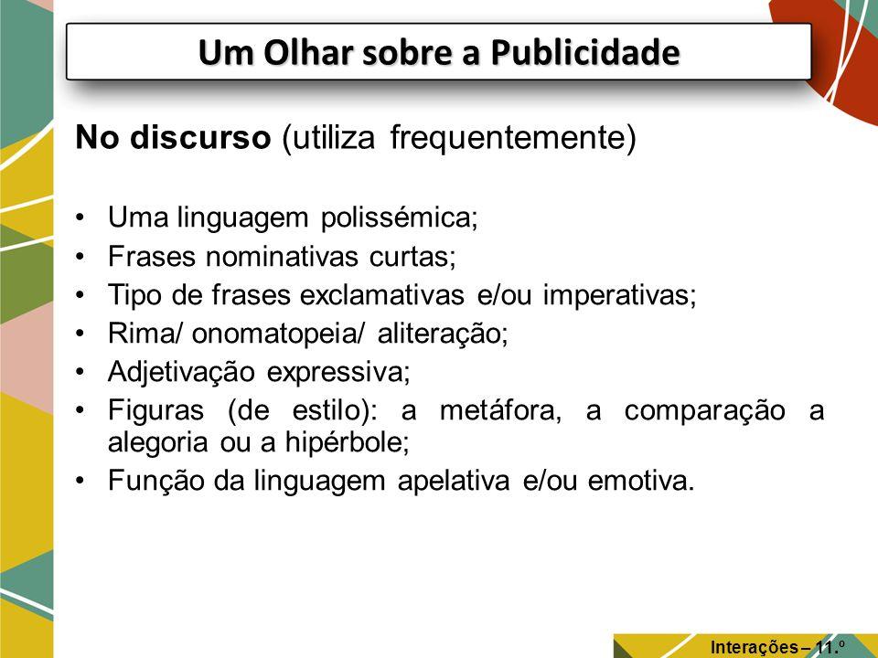 No discurso (utiliza frequentemente) Uma linguagem polissémica; Frases nominativas curtas; Tipo de frases exclamativas e/ou imperativas; Rima/ onomato
