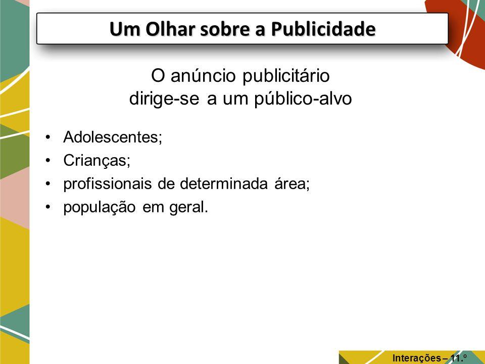 O anúncio publicitário dirige-se a um público-alvo Adolescentes; Crianças; profissionais de determinada área; população em geral.