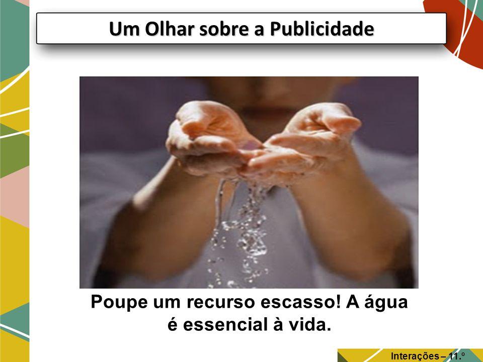 Poupe um recurso escasso.A água é essencial à vida.