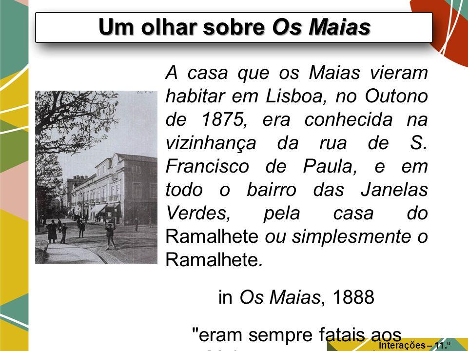 Um olhar sobre Os Maias Interações – 11.º Ano A casa que os Maias vieram habitar em Lisboa, no Outono de 1875, era conhecida na vizinhança da rua de S