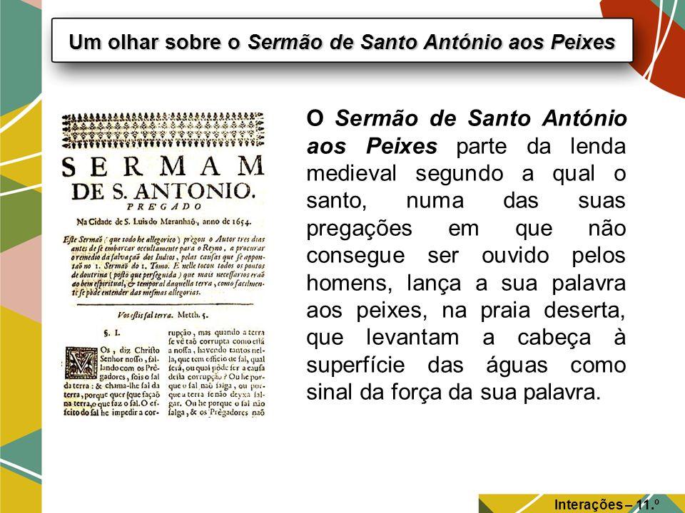 Interações – 11.º Ano Um olhar sobre o Sermão de Santo António aos Peixes O Sermão de Santo António aos Peixes parte da lenda medieval segundo a qual