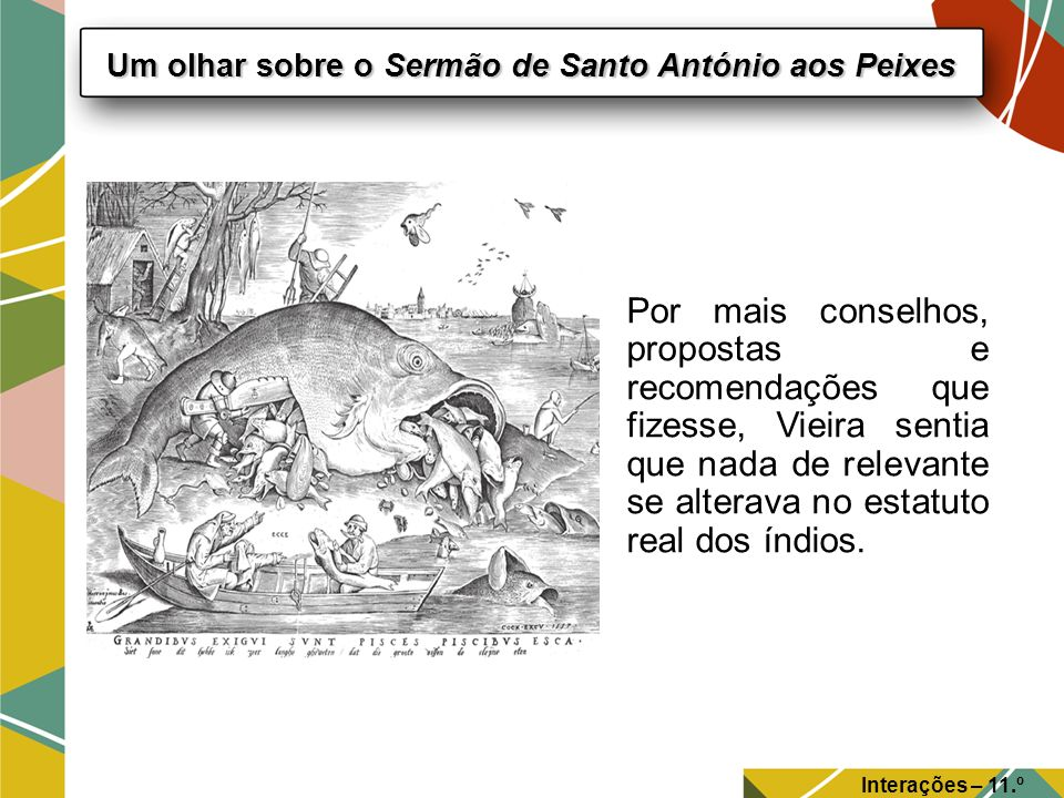 Imita Santo António e fala aos peixes, louvando-lhes as virtudes e criticando-lhes os defeitos.