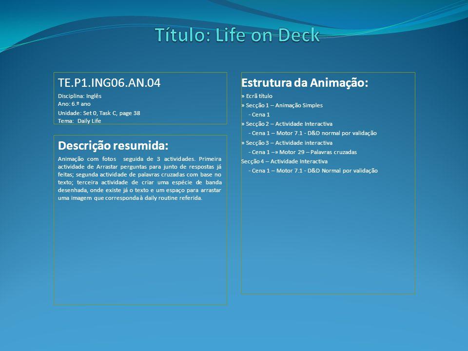Estrutura da Animação: » Ecrã título » Secção 1 – Animação Simples - Cena 1 » Secção 2 – Actividade Interactiva - Cena 1 – Motor 7.1 - D&D normal por