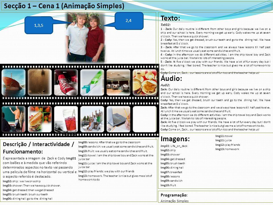 Secção 1 – Cena 1 (Animação Simples) Descrição / Interactividade / Funcionamento: É apresentada a imagem de Zack e Cody Img01 com balões e à medida qu