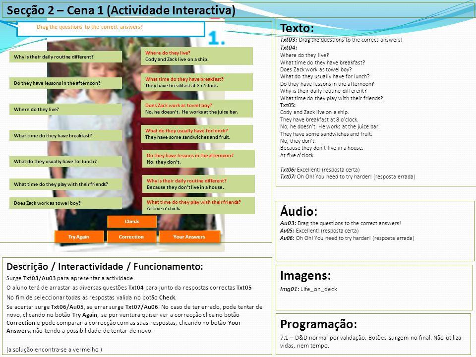 Secção 2 – Cena 1 (Actividade Interactiva) Descrição / Interactividade / Funcionamento: Surge Txt03/Au03 para apresentar a actividade. O aluno terá de