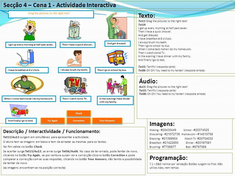 Secção 4 – Cena 1 - Actividade Interactiva Drag the pictures to the right text! Descrição / Interactividade / Funcionamento: Txt13/Au13 surgem em simu